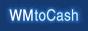 WMtoCash - сервис автоматического ввода вывода обмена WebMoney